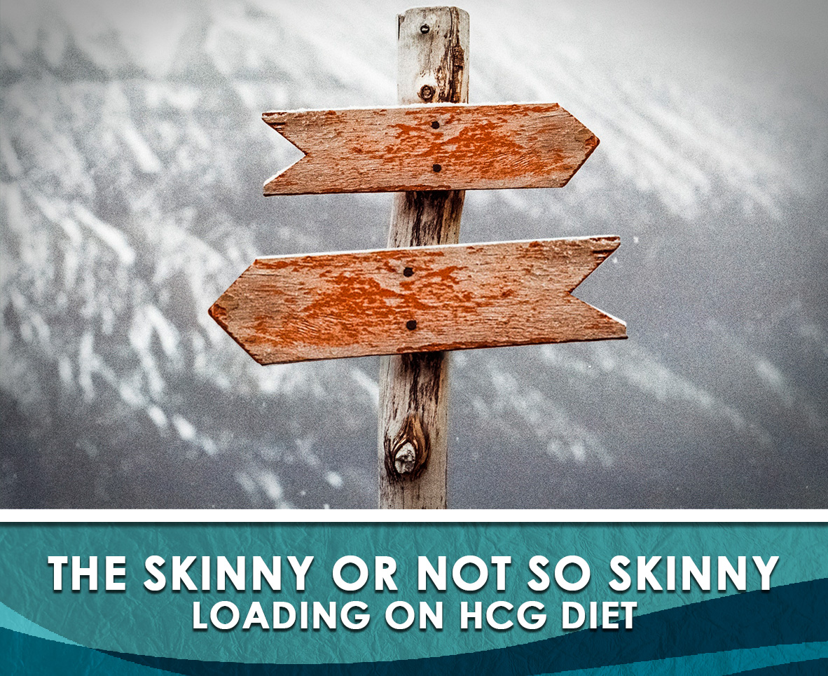 THE SKINNY OR NOT SO SKINNY LOADING ON HCG DIET