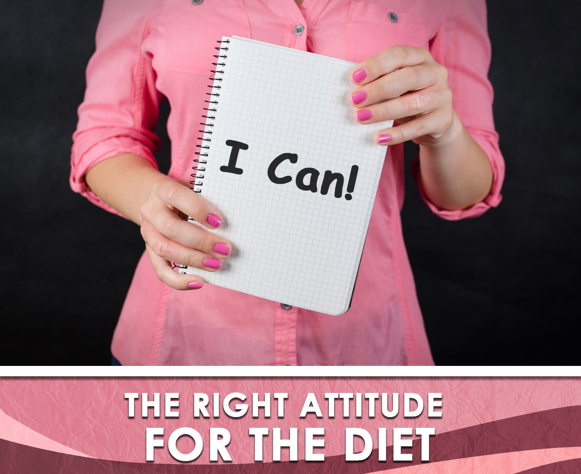 THE RIGHT ATTITUDE FOR THE DIET