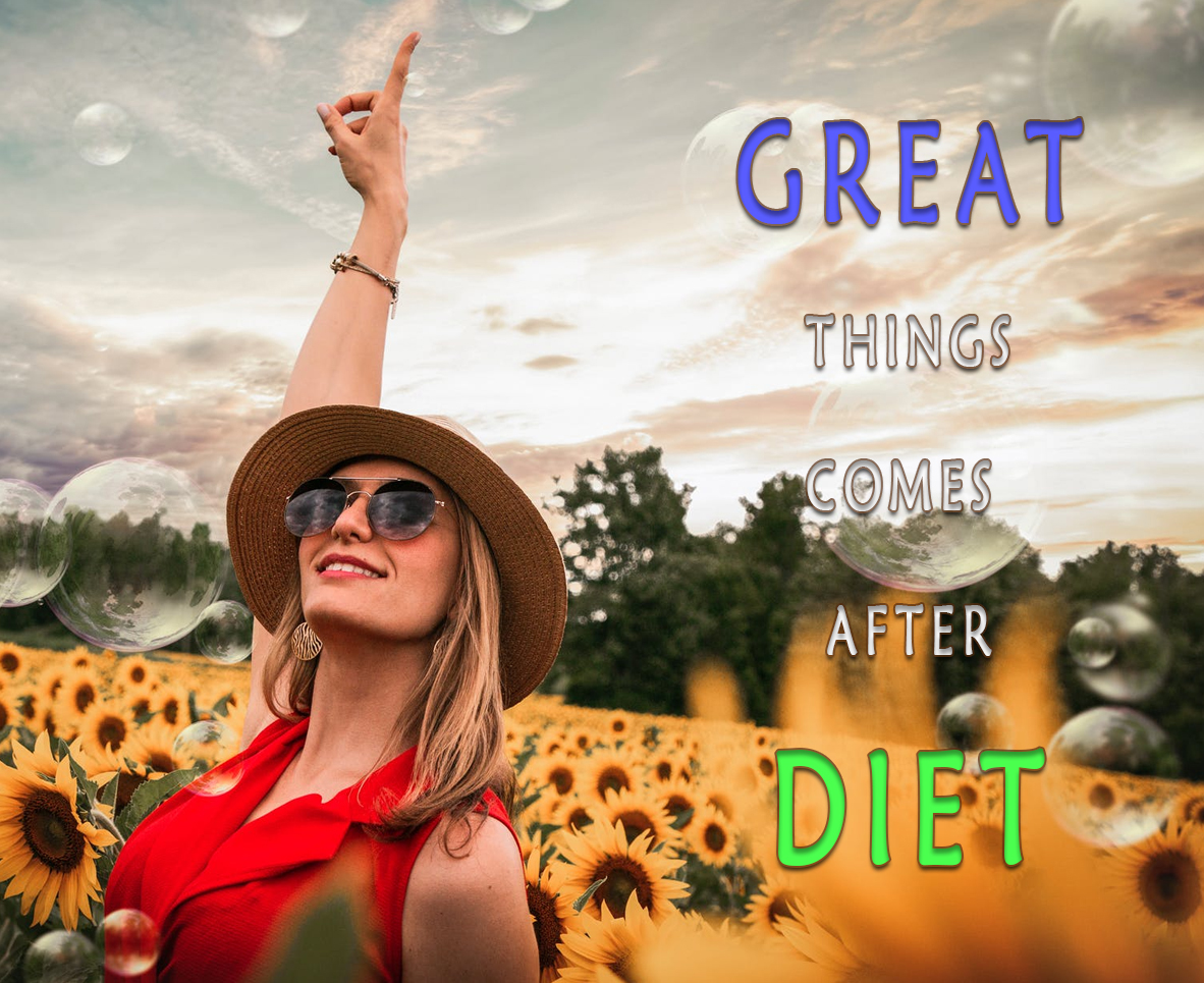 GREAT THINGS COMES AFTER DIET
