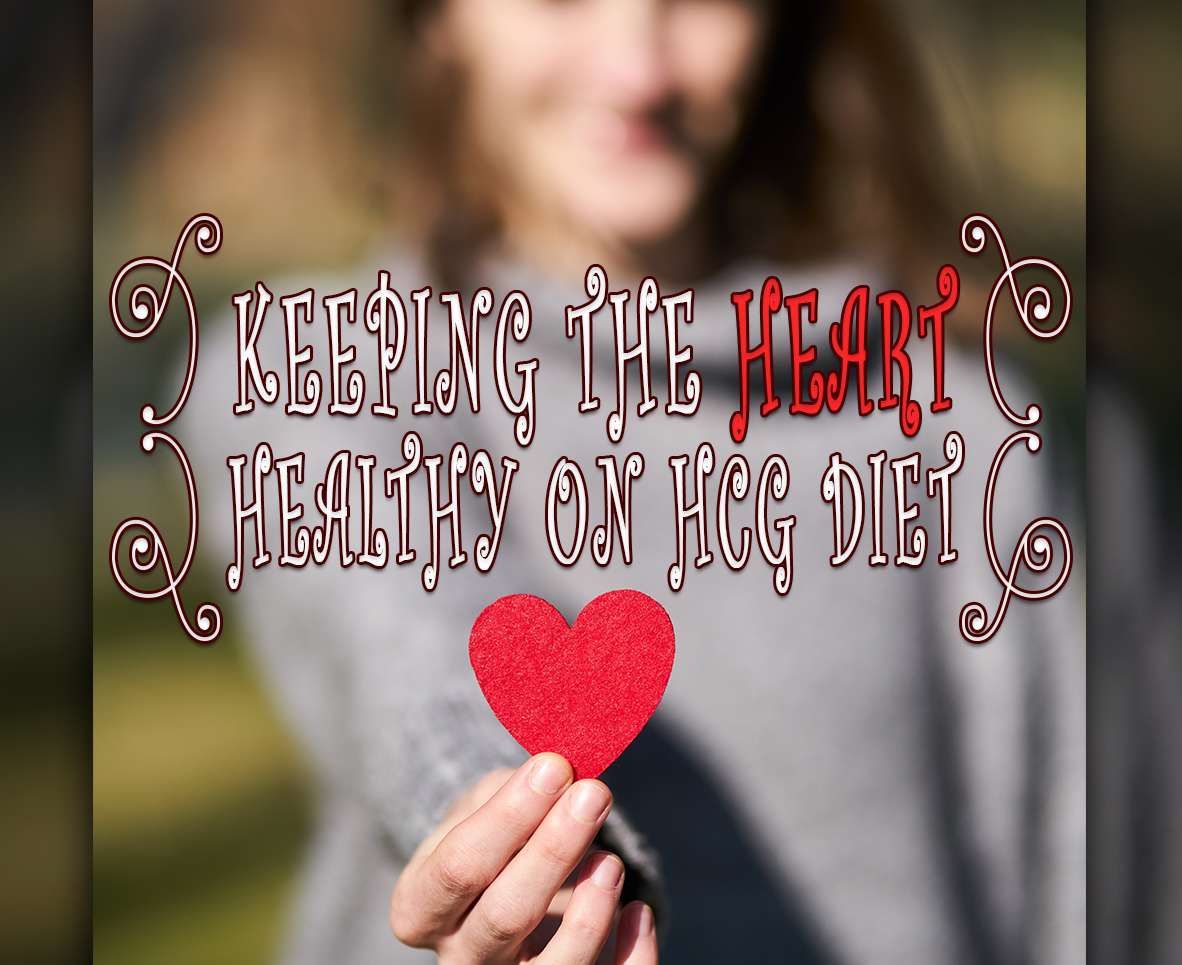 KEEPING THE HEART HEALTHY ON HCG DIET
