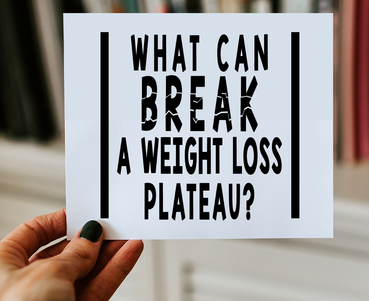 WHAT CAN BREAK A WEIGHT LOSS PLATEAU