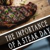 THE IMPORTANCE OF A STEAK DAY