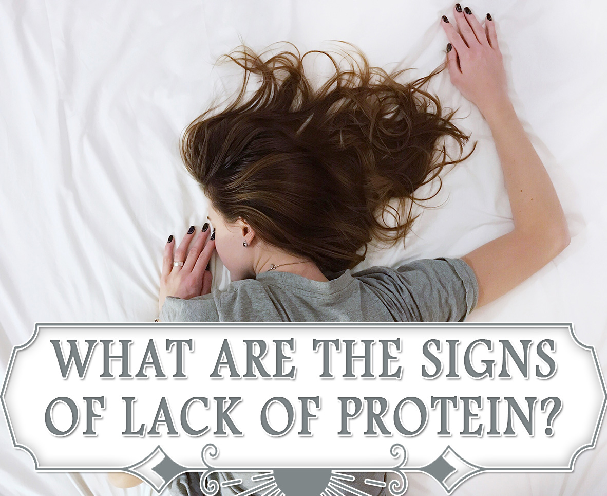 WHAT ARE THE SIGNS OF LACK OF PROTEIN