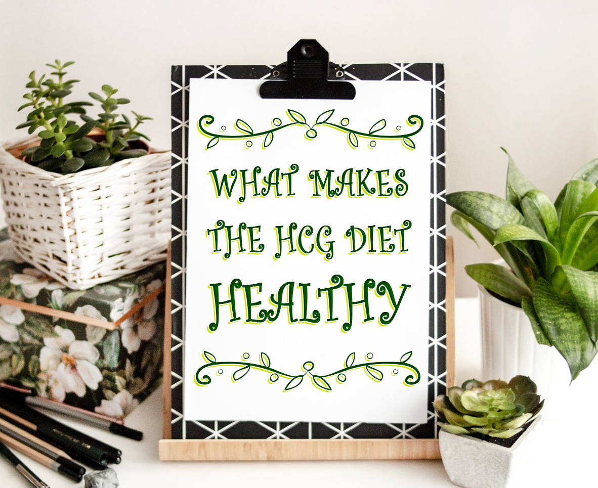 WHAT MAKES THE HCG DIET HEALTHY?