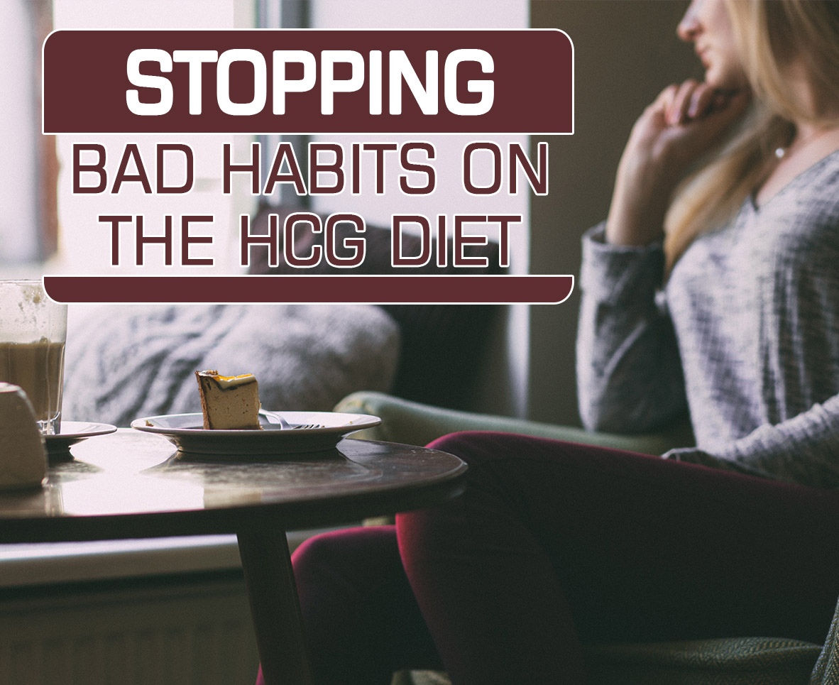 STOPPING BAD HABITS ON THE HCG DIET