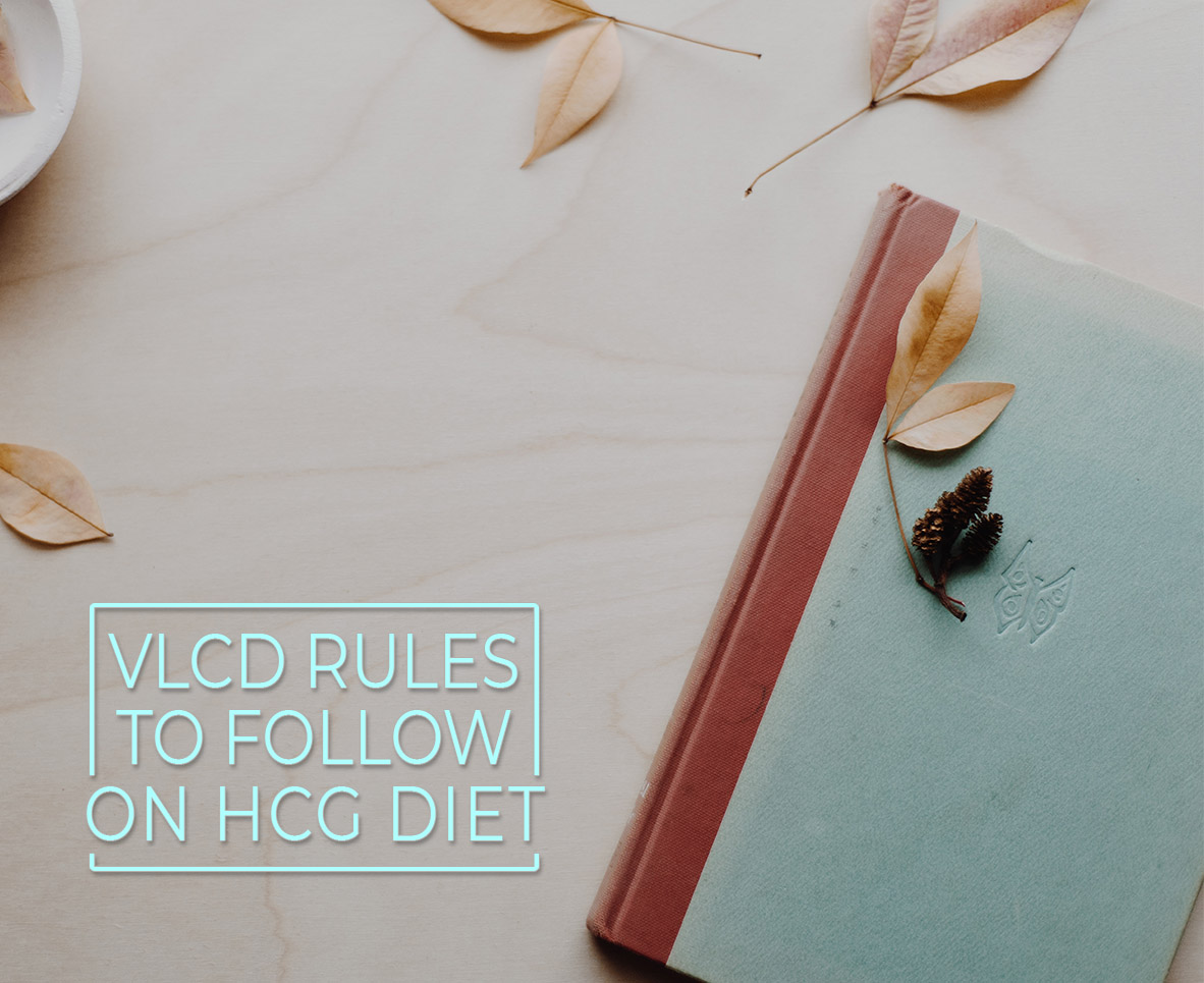 VLCD RULES TO FOLLOW ON HCG DIET