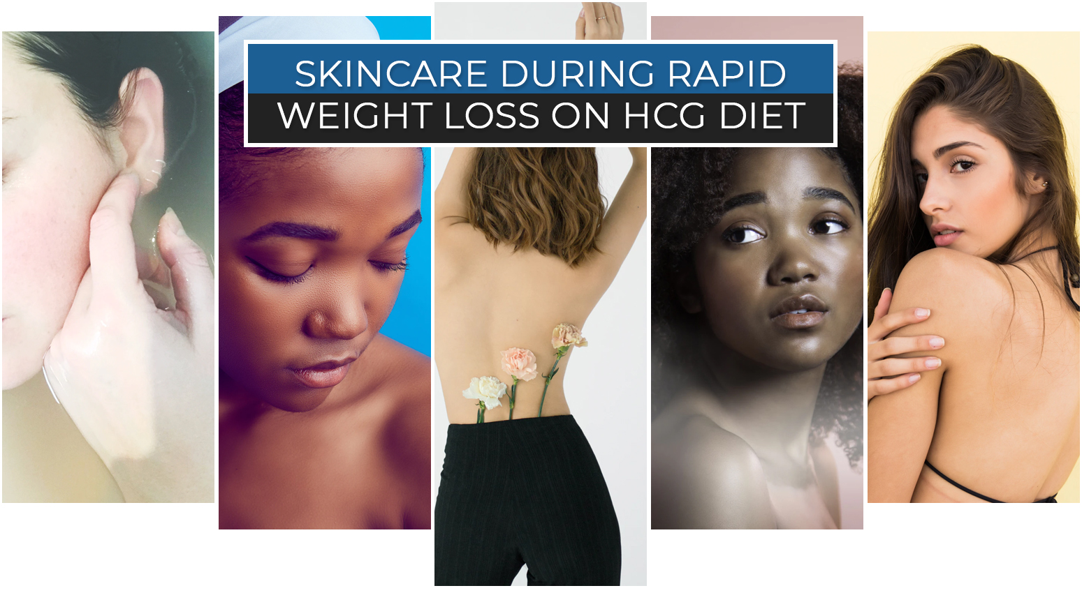 SKINCARE DURING RAPID WEIGHT LOSS ON HCG DIET