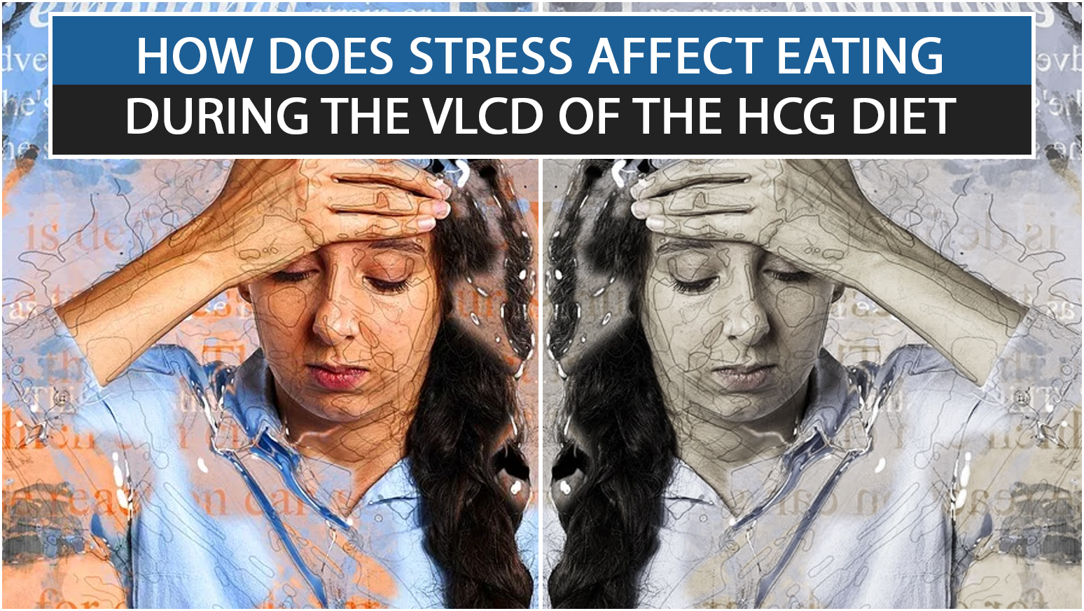 HOW DOES STRESS AFFECT EATING DURING THE VLCD OF THE HCG DIET