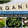 EATING CLEAN FOODS DURING THE VLCD OF THE HCG DIET