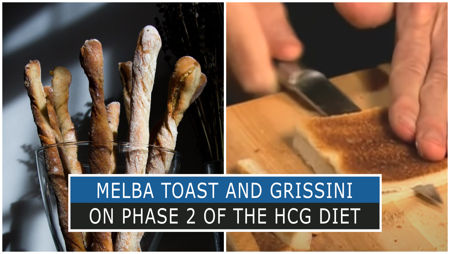 MELBA TOAST AND GRISSINI ON PHASE 2 OF THE HCG DIET